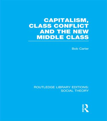 Capitalism, Class Conflict and the New Middle Class (RLE Social Theory)