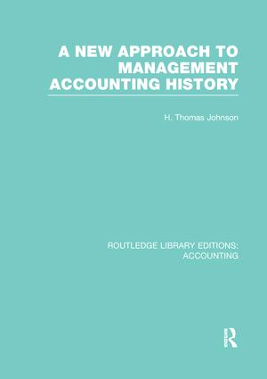 A New Approach to Management Accounting History (RLE Accounting): 1st Edition (Paperback) book cover