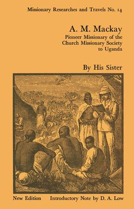 A.M. Mackay: Pioneer Missionary of the Church Missionary Society Uganda, 1st Edition (Paperback) book cover
