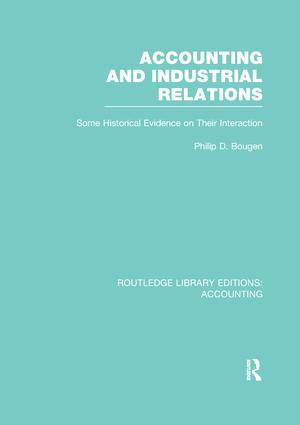 Accounting and Industrial Relations (RLE Accounting): Some Historical Evidence on Their Interaction, 1st Edition (Paperback) book cover
