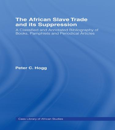 The African Slave Trade and Its Suppression: A Classified and Annotated Bibliography of Books, Pamphlets and Periodical, 1st Edition (Paperback) book cover