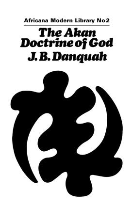 The Akan Doctrine of God: A Fragment of Gold Coast Ethics and Religion, 1st Edition (e-Book) book cover