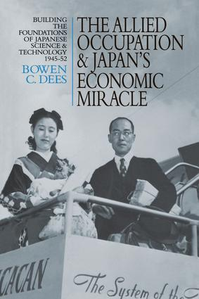 The Allied Occupation and Japan's Economic Miracle: Building the Foundations of Japanese Science and Technology 1945-52 book cover