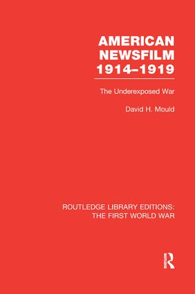American Newsfilm 1914-1919 (RLE The First World War): The Underexposed War book cover
