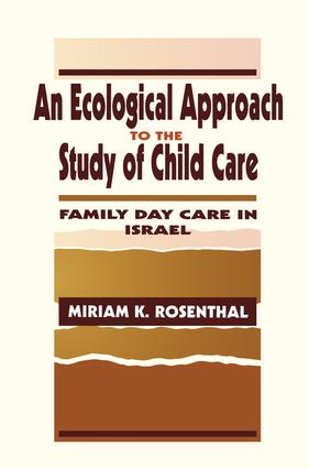 An Ecological Approach To the Study of Child Care: Family Day Care in Israel book cover