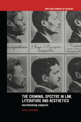The Criminal Spectre in Law, Literature and Aesthetics: Incriminating Subjects, 1st Edition (Paperback) book cover