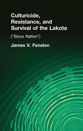 Culturicide, Resistance, and Survival of the Lakota (Sioux Nation): (Sioux Nation) book cover