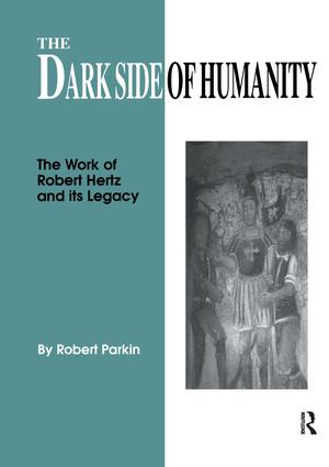 The Dark Side of Humanity: The Work of Robert Hertz and its Legacy, 1st Edition (Paperback) book cover