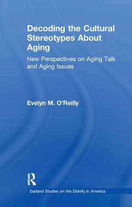 Decoding the Cultural Stereotypes About Aging: New Perspectives on Aging Talk and Aging Issues book cover
