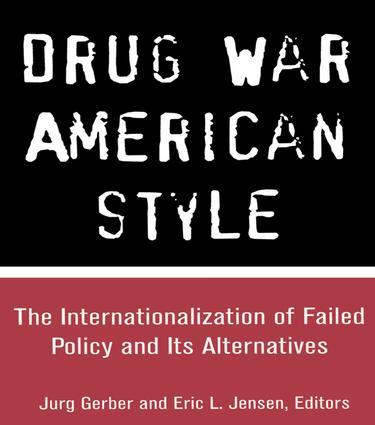 Drug War American Style: The Internationalization of Failed Policy and its Alternatives (e-Book) book cover