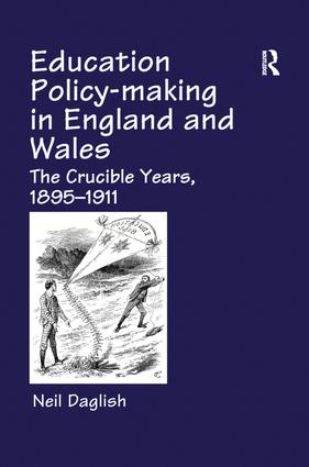 Education Policy Making in England and Wales: The Crucible Years, 1895-1911, 1st Edition (Paperback) book cover