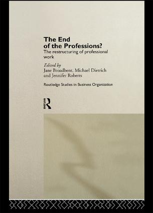 The End of the Professions?: The Restructuring of Professional Work, 1st Edition (Paperback) book cover