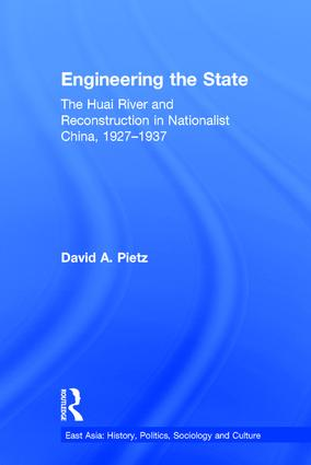 Engineering the State: The Huai River and Reconstruction in Nationalist China, 1927–37 book cover