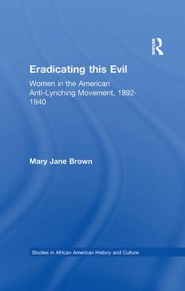 Eradicating this Evil: Women in the American Anti-Lynching Movement, 1892-1940, 1st Edition (Paperback) book cover