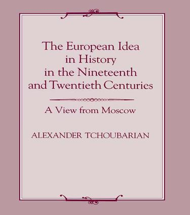 The European Idea in History in the Nineteenth and Twentieth Centuries: A View From Moscow, 1st Edition (Paperback) book cover