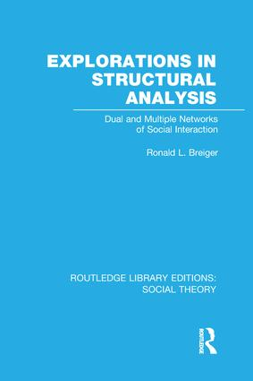 Explorations in Structural Analysis: Dual and Multiple Networks of Social Interaction, 1st Edition (Paperback) book cover