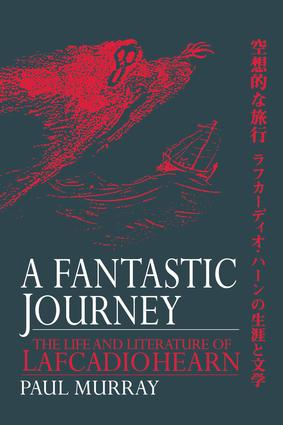 A Fantastic Journey: The Life and Literature of Lafcadio Hearn, 1st Edition (Paperback) book cover