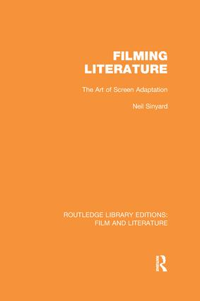 Filming Literature: The Art of Screen Adaptation, 1st Edition (Paperback) book cover