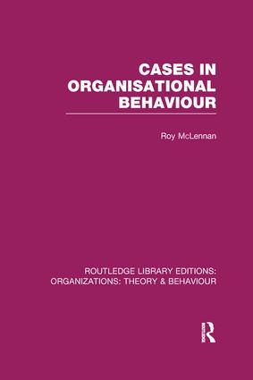 Cases in Organisational Behaviour (RLE: Organizations)