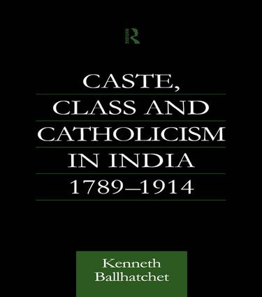 Caste, Class and Catholicism in India 1789-1914: 1st Edition (Paperback) book cover