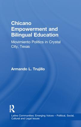 Chicano Empowerment and Bilingual Education: Movimiento Politics in Crystal City, Texas, 1st Edition (Paperback) book cover