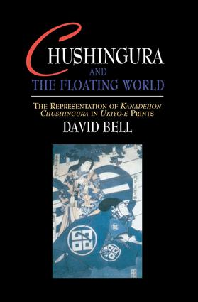 Chushingura and the Floating World: The Representation of Kanadehon Chushingura in Ukiyo-e Prints, 1st Edition (Paperback) book cover