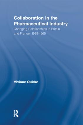 Collaboration in the Pharmaceutical Industry: Changing Relationships in Britain and France, 1935–1965 book cover