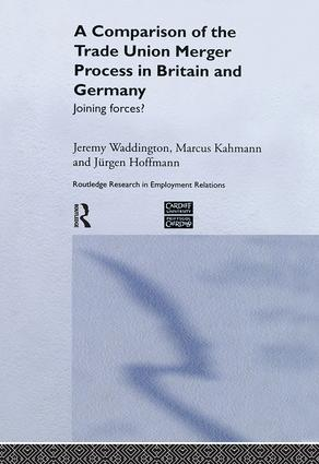 A Comparison of the Trade Union Merger Process in Britain and Germany: Joining Forces? book cover