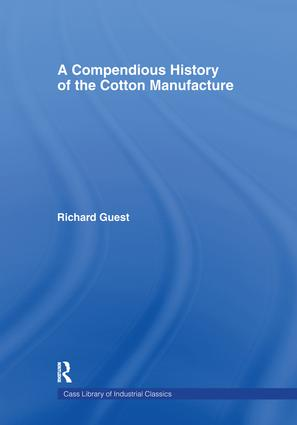 A Compendious History of Cotton Manufacture: 1st Edition (Paperback) book cover