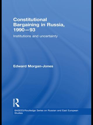 Constitutional Bargaining in Russia, 1990-93: Institutions and Uncertainty book cover