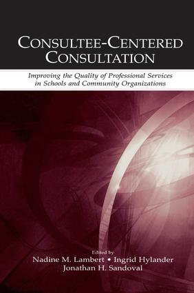 Consultee-Centered Consultation: Improving the Quality of Professional Services in Schools and Community Organizations book cover