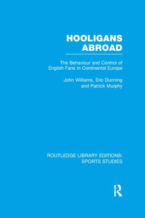 Hooligans Abroad (RLE Sports Studies): The Behaviour and Control of English Fans in Continental Europe book cover