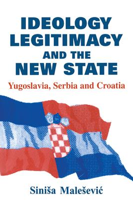 Ideology, Legitimacy and the New State: Yugoslavia, Serbia and Croatia, 1st Edition (Paperback) book cover