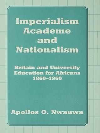 Imperialism, Academe and Nationalism: Britain and University Education for Africans 1860-1960, 1st Edition (Paperback) book cover