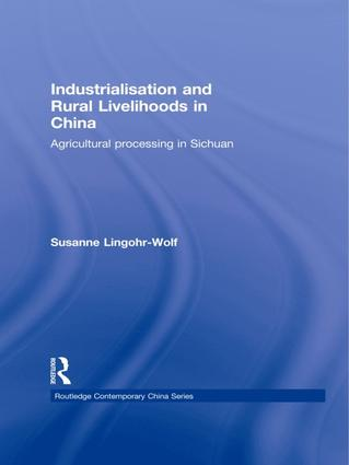 Industrialisation and Rural Livelihoods in China: Agricultural Processing in Sichuan, 1st Edition (Paperback) book cover