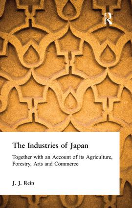 The Industries of Japan: Together with an Account of its Agriculture, Forestry, Arts and Commerce, 1st Edition (e-Book) book cover