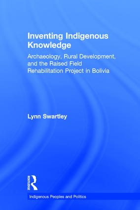 Inventing Indigenous Knowledge: Archaeology, Rural Development and the Raised Field Rehabilitation Project in Bolivia book cover
