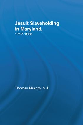 Jesuit Slaveholding in Maryland, 1717-1838: 1st Edition (Paperback) book cover