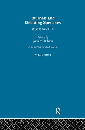 Collected Works of John Stuart Mill: XXVII. Journals and Debating Speeches Vol B, 1st Edition (Paperback) book cover