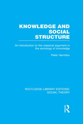 Knowledge and Social Structure: An Introduction to the Classical Argument in the Sociology of Knowledge, 1st Edition (Paperback) book cover