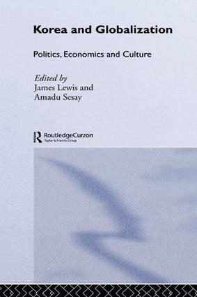 Korea and Globalization: Politics, Economics and Culture, 1st Edition (Paperback) book cover