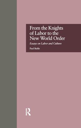 from the knights of labor to the new world order essays on labor  from the knights of labor to the new world order