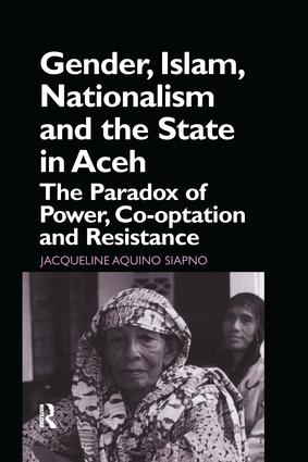 Gender, Islam, Nationalism and the State in Aceh: The Paradox of Power, Co-optation and Resistance, 1st Edition (Paperback) book cover