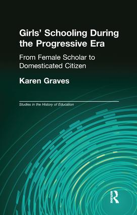 Girl's Schooling During The Progressive Era: From Female Scholar to Domesticated Citizen book cover