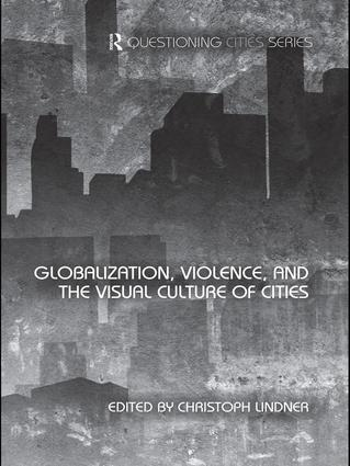 Globalization, Violence and the Visual Culture of Cities book cover