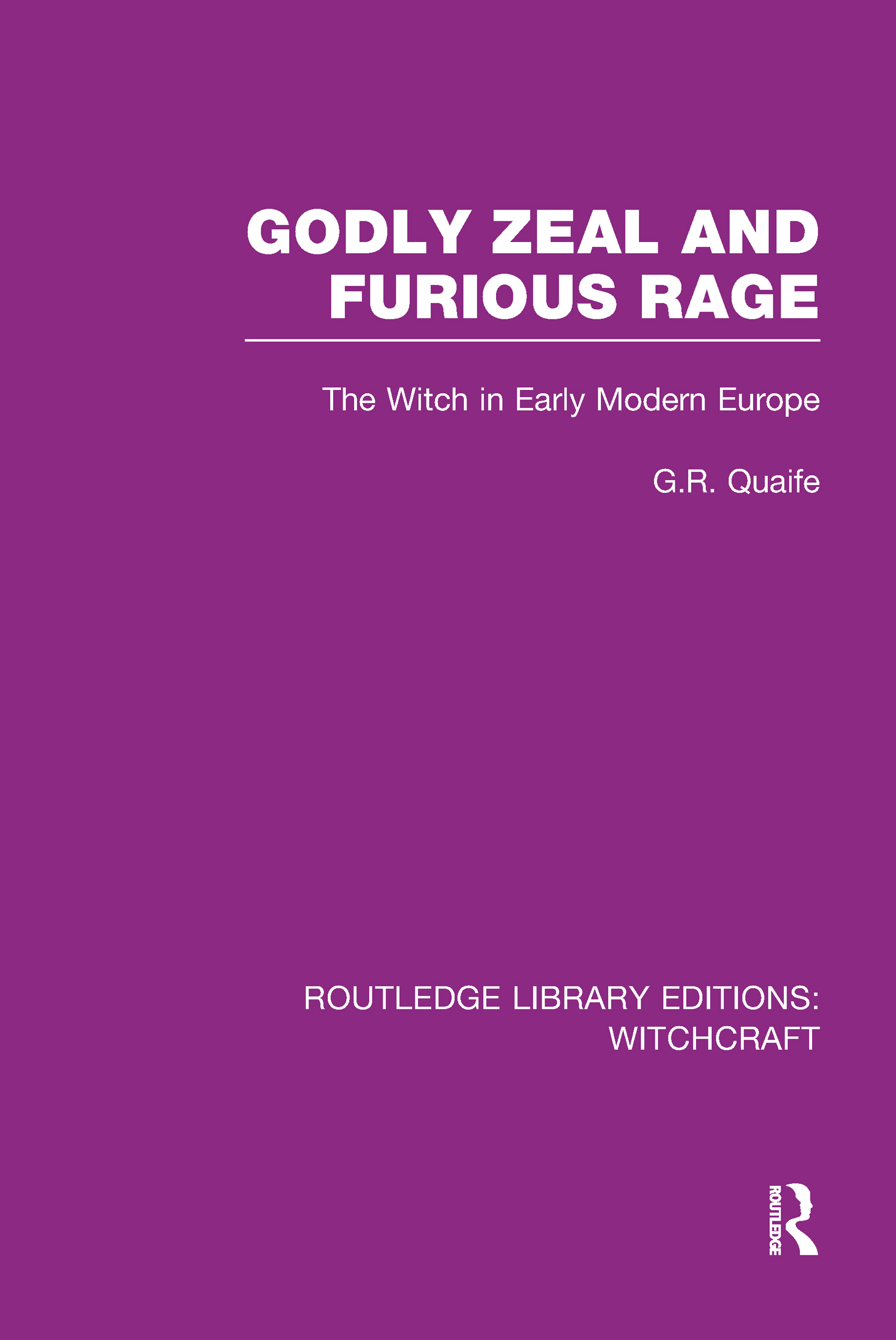 Godly Zeal and Furious Rage (RLE Witchcraft): The Witch in Early Modern Europe book cover
