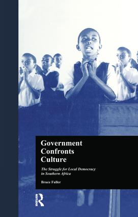 Government Confronts Culture: The Struggle for Local Democracy in Southern Africa, 1st Edition (Paperback) book cover