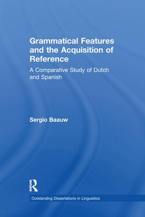 Grammatical Features and the Acquisition of Reference: A Comparative Study of Dutch and Spanish, 1st Edition (e-Book) book cover