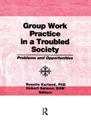 Group Work Practice in a Troubled Society: Problems and Opportunities book cover