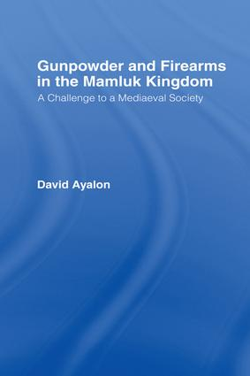 Gunpowder and Firearms in the Mamluk Kingdom: A Challenge to Medieval Society (1956), 1st Edition (Paperback) book cover